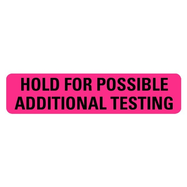 Hold for Possible Additional Testing Medical Labels